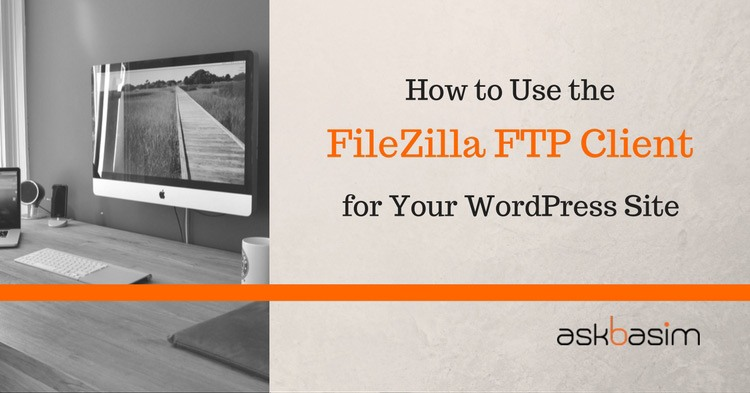 How to Use FileZilla FTP client